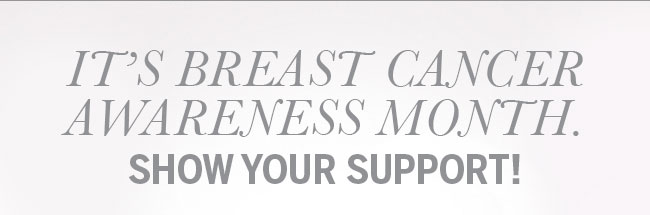 It's Breast Cancer Awareness Month. Show your support!