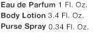 Eau de Parfum 1 Fl. Oz. | Body Lotion 3.4 Fl. Oz. | Purse Spray 0.34 Fl. Oz.