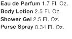 Eau de Parfum 1.7 Fl. Oz. | Body Lotion 2.5 Fl. Oz. | Shower Gel 2.5 Fl. Oz. | Purse Spray 0.34 Fl. Oz.