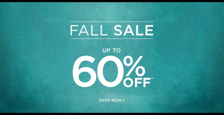 Fall Sale up to 60% Off** Shop Now