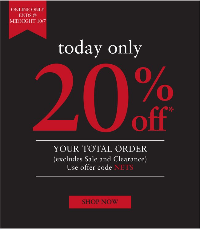 TODAY ONLY 20% OFF* YOUR TOTAL ORDER | USE OFFER CODE NETS | SHOP NOW | ONLINE ONLY | ENDS @ MIDNIGHT 10/7