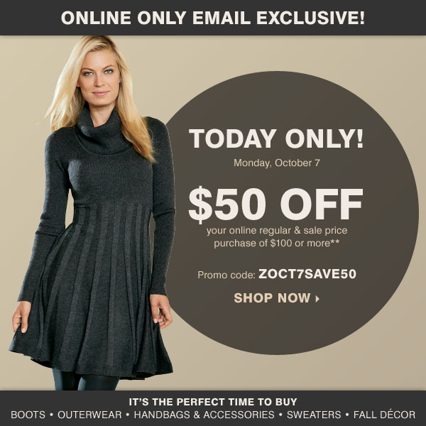 Online Only Email Exclusive! Today Only! $50 off your online regular and sale price purchase of $100 or more** Shop now.