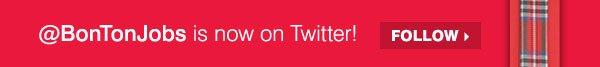 @BonTonJobs is now on Twitter! Follow.