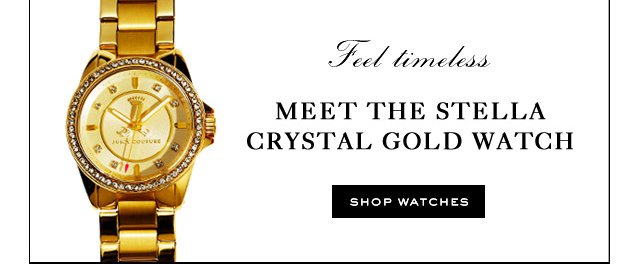 Feel timeless. Meet the Stella Crystal Gold Watch. SHOP WATCHES.