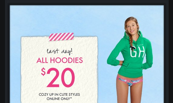 Last Day! ALL HOODIES $20 COZY UP IN CUTE STYLES ONLINE ONLY*