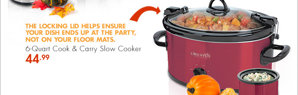 6-Quart Cook & Carry Slow Cooker - 44.99 - THE LOCKING LID HELPS ENSURE YOUR DISH ENDS UP AT THE PARTY, NOT ON YOUR FLOOR MATS.