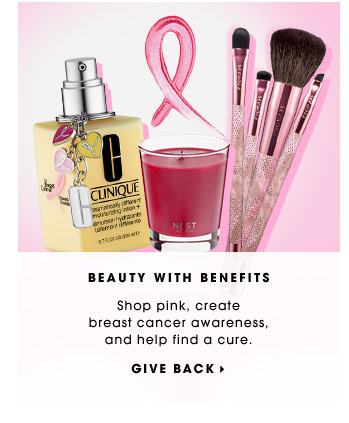 Beauty with Benefits. Shop pink, create breast cancer awareness, and help find a cure. Give Back.
