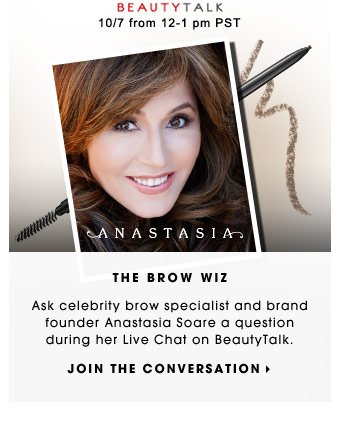 The Brow Wiz. Ask celebrity brow specialist and brand founder Anastasia Soare a question during her Live Chat on BeautyTalk. Join the Conversation.
