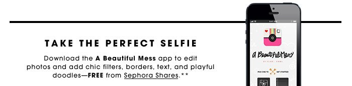 Take The Perfect Selfie. Download the A Beautiful Mess app to edit photos and add chic filters, borders, text, and playful doodles-Free From Sephora Shares.**
