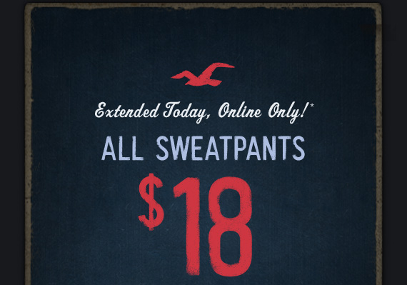 EXTENDED TODAY, ONLINE ONLY!* ALL SWEATPANTS $18