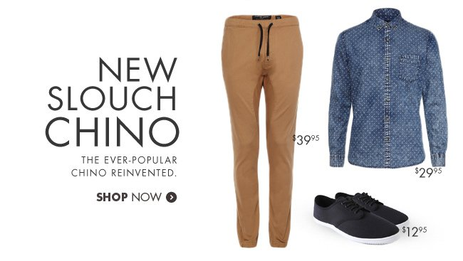 It's Here - The New Slouch chino