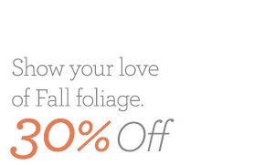Show your love for Fall foliage. 30% Off