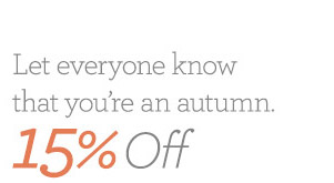 Let everyone know that you're an autumn. 15% Off