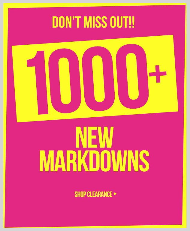 CLEARANCE SALE! Thousands of NEW Markdowns! SHOP NOW!