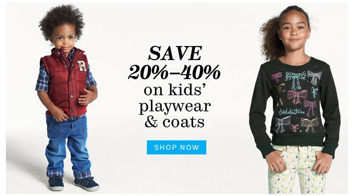 Save 20%-40% on kids' playwear & coats. Shop Now.
