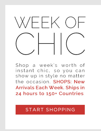 Week of Chic. Shop a Week's worth of instant Chic, so You can show up in Style no matter the Occasion. Shops: New Arrivals Each Week. Ships in 24 Hours to 160+ Countries. Start Shopping