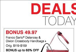 Deals of the Day - Today Only! BONUS 49.97  Franco Sarto® Delancey & Dixion Crossbody Handbags.