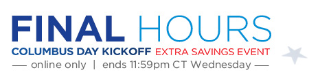 FINAL HOURS | COLUMBUS DAY KICKOFF EXTRA SAVINGs EVENT -- online only | ends 11:59pm CT Wednesday--