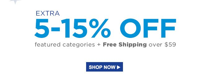 EXTRA 5-15% OFF featured categories + Free Shipping over $59 | SHOP NOW