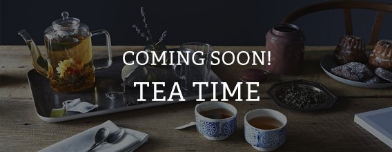 Coming Soon! Tea Time