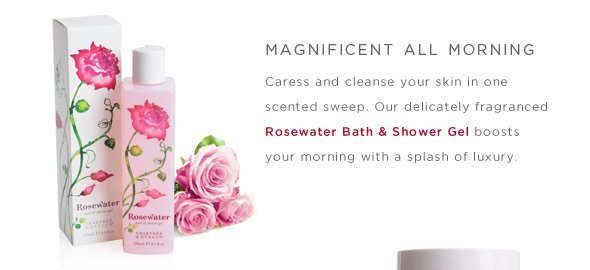 Caress and cleanse your skin with Rosewater Bath & Shower Gel.