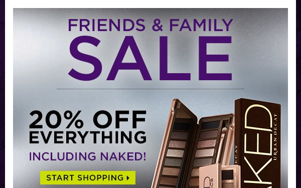 Friends & Family Sale - 20% Off Everything Including Naked! Start Shopping >