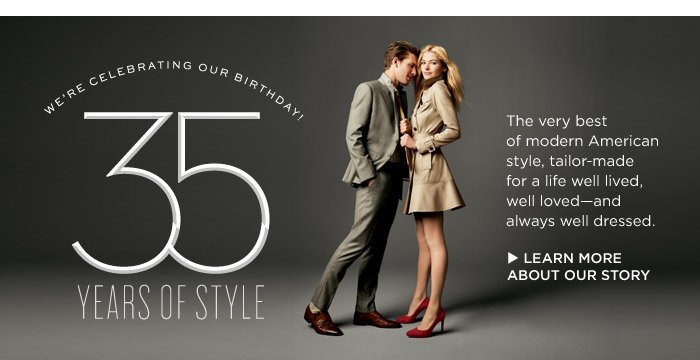 WE'RE CELEBRATING OUR BIRTHDAY! 35 YEARS OF STYLE | LEARN MORE ABOUT OUR STORY