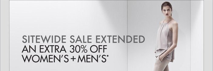 SITEWIDE SALE EXTENDED   AN EXTRA 30% OFF WOMEN'S + MEN'S*