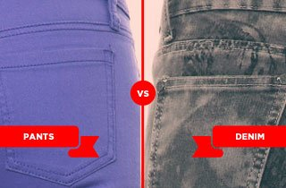 Pants VS. Denim