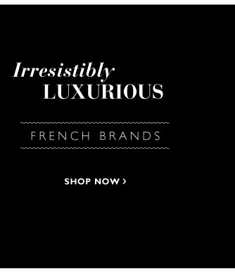 Irresistibly luxurious French Brands
