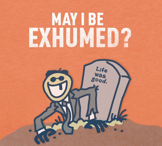 May I Be Exhumed? - Shop the Life is good Halloween Collection