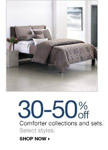 30-50% off Comforter collections and sets. Select styles. shop now