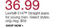 36.99  Levi's 514 Straight jeans for young men. Select styles. orig./reg. $58. shop now