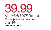 39.99 All Levi's 529 Bootcut Curvy jeans for women orig. $54. shop now
