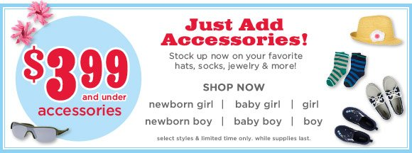 Just Add Accessories! Stock up now on your favorite hats, socks, jewelry & more! $3.99 and under. Shop Now. Select styles & limited time only. While supplies last.