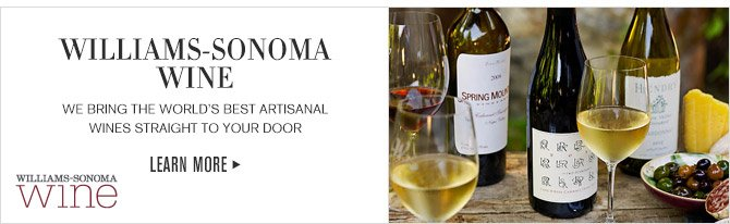 WILLIAMS-SONOMA WINE -- WE BRING THE WORLD'S BEST ARTISANAL WINES STRAIGHT TO YOUR DOOR -- LEARN MORE
