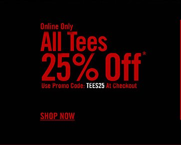ONLINE ONLY - ALL TEES 25% OFF*