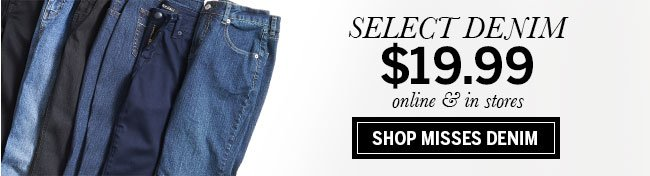 Select denim $19.99 online and in stores. Shop Misses denim!