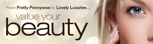 From Pretty Pennywise to Lovely Luxuries… Value your Beauty