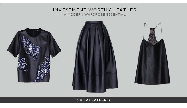 Investment-Worthy Leather - A Modern Wardrobe Essential. Shop Now>
