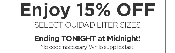 Enjoy 15% OFF SELECT OUIDAD LITER SIZES - Ending TONIGHT at Midnight! No code necessary. While supplies last.