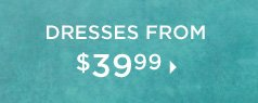 Dresses from $39.99