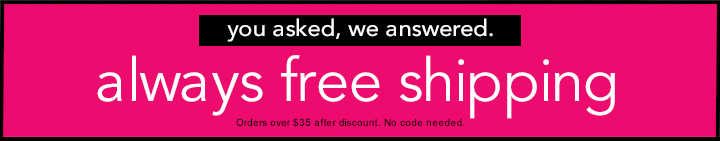 Always FREE SHIPPING on orders over $35+