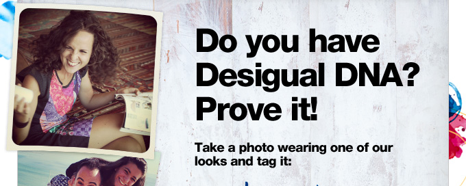 Do you have Desigual DNA? Prove it!