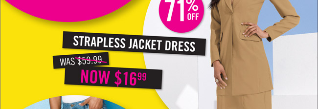 Strapless Jacket Dress $59.99 now $16.99