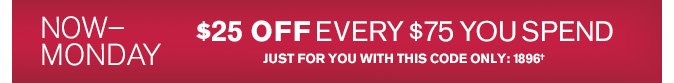 Receive $25 Off Every $75