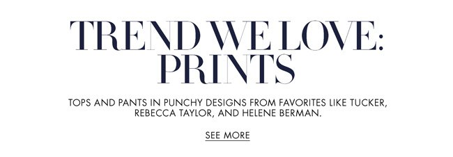 Check out the latest punchy prints and more from favorites like Tucker, Rebecca Taylor, Patterson J. Kincaid, and Helene Berman.