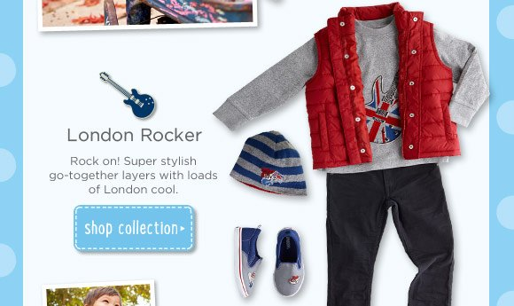 London Rocker. Rock on! Super stylish go-together layers with loads of London cool. Shop Collection.