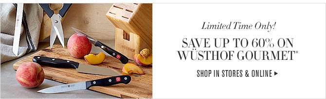 Limited Time Only! - SAVE UP TO 60% ON WÜSTHOF GOURMET* - SHOP IN STORES & ONLINE