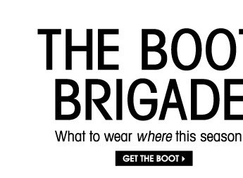 THE BOOT BRIGADE. GET THE BOOT